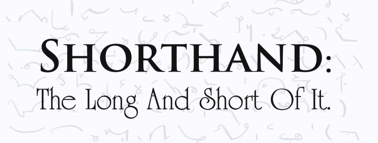 Shorthand: The Long and the Short of It